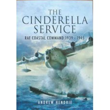 The Cinderella Service. RAF Coastal Command 1939-1945 (Hendrie)