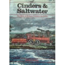 Cinders & Saltwater. The Story of Atlantic Canada's Railways (Woods)
