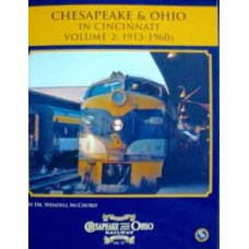 Chesapeake & Ohio In Cincinnati Volume 2: 1913-1960s (McChord) (HS12)