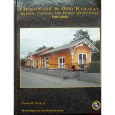 Chesapeake & Ohio Railway Depots, Towers and Other Structures 1860-1950 (Dixon)