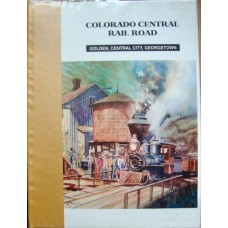 Colorado Central Rail Road. Golden, Central City, Georgetown (Abbott)