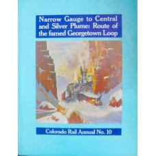 Narrow Gauge to Central & Silver Plume: route of the famed Georgetown Loop. Colorado Rail Annual No.10