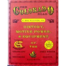 The Colorado Road. History, Motive Power & Equipment Of The Colorado & Southern and Fort Worth & Denver Railways (Wagner)