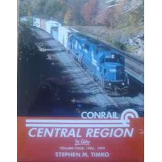 Conrail Central Region In Color Volume 4: 1994-1999 (Timko)