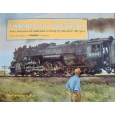 Confessions of a Train Watcher: Four Decades of railroad writing by David P.Morgan (Drury)