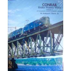 Conrail Under Pennsy Wires Volume 2. SE Pennsylvania, Delaware and Northern Maryland (Davis)