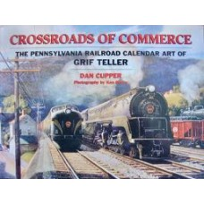 Crossroads Of Commerce. The Pennsylvania Railroad Calendar Art Of Grif Teller (Cupper)