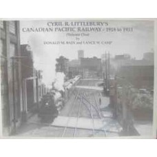 Cyril R. Littlebury's Canadian Pacific Railway 1918-1933 Volume One (Bain)