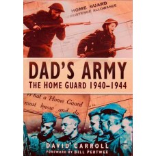 Dad's Army: The Home Guard 1939-1945 (Carroll)