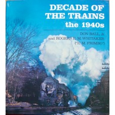 Decade of the Trains. The 1940s (Ball)