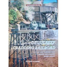 The Degulbeef & Cradding Railroad. History And Construction Of A Mining And Logging Model Layout (Zelkin)