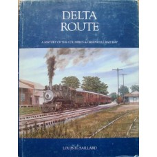 Delta Route. A History Of The Columbus & Greenville Railway (Saillard)