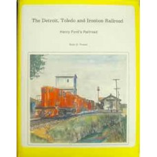 The Detroit, Toledo and Ironton Railroad. Henry Ford's Railroad (Trostel)