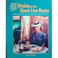 Dining on the Shore Line Route. The History and Recipes of the New Haven Railroad Dining Car Department (Frattasio)