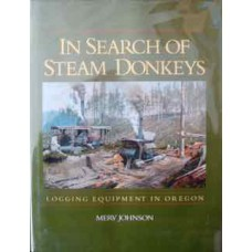 In Search Of Steam Donkeys: Logging Equipment In Oregon (Johnson)
