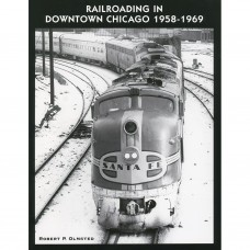 Railroading in Downtown Chicago 1958-1969, Volume 1 (Olmsted)