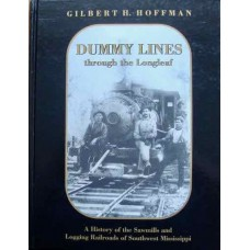 Dummy Lines Through The Longleaf. A History of the Sawmills & Logging RR of SW Mississippi (Hoffman)