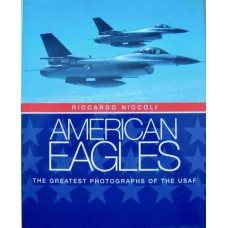 American Eagles. The Greatest Photographs Of The USAF (Niccoli)