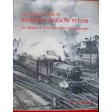 The Early Years of Western Region Steam. An Album of PM Alexander's photographs (Whitehouse)
