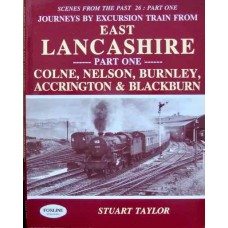 Journeys By Excursion Train From East Lancashire Part One. Colne, Nelson, Burnley, Accrington & Blackburn (Taylor) SFTP 26 (1)
