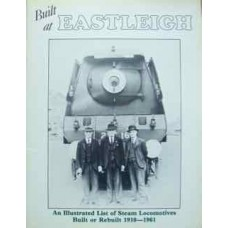 Built at Eastleigh. An Illustrated List of Steam Locomotives Built or Rebuilt 1910-1961 (Forge)