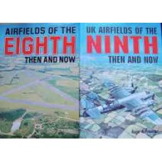 Airfields of the Eighth Then And Now/ UK Airfields of the Ninth Then And Now (Freeman)