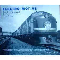 Electro-Motive E-Units and F-Units. The Illustrated History of North America's Favorite Locomotives (Solomon)