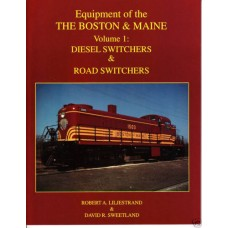 Equipment of the Boston & Maine Volume 1: Diesel Switchers & Road Switchers (Liljestrand)