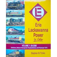 Erie Lackawanna Power In Color Volume 1: 26-2586 Switchers, Medium Horsepower Roadswitchers & Passenger Units (Timko)