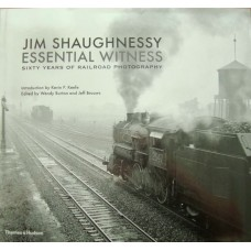 Jim Shaughnessy Essential Witness. Sixty Years of Railroad Photography