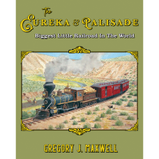 The Eureka & Palisade. Biggest Little Railroad In The World (Maxwell)