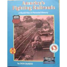 America's Fighting Railroads. A World War II Pictorial History (DeNevi)