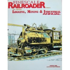 Finescale Railroader The 2006 Logging, Mining & Industrial Annual (Reinberg)