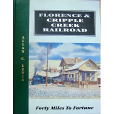 Florence & Cripple Creek Railroad: Forty Miles To Fortune (Lewis)