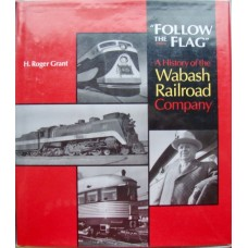 Follow the Flag. A History of the Wabash Railroad Company (Grant)