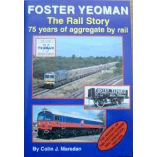 Foster Yeoman. The Rail Story. 75 Years of Aggregate by Rail (Marsden)