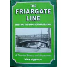 The Friargate Line. Derby And The Great Northern Railway (Higginson)
