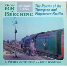 From BR To Beeching Volume Three: The Routes of the Thompson and Peppercorn Pacifics (Whitehouse)