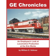 GE Chronicles. An Employee's Look at Locomotive Production at the Erie Works (Volkmer)