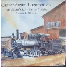 Glover Steam Locomotives: The South's Last Steam Builders (Hillman)
