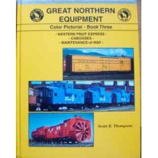 Great Northern Equipment Color Pictorial Book Three-Western Fruit Express-Cabooses-Maintenance-of-Way  (Thompson)