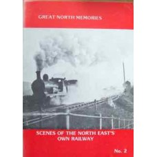 Great North Memories. Scenes of the North East's Own Railway No. 2