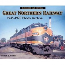 Great Northern Railway A Photo History 1945-1970 Expanded Second Edition (Olsen)