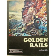 Golden Rails. 100 Years Of Operation Of The Union Pacific Railroad (Kratville)