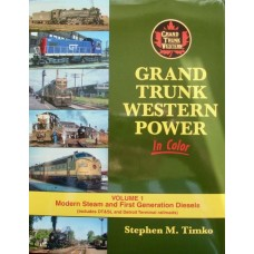 Grand Trunk Western Power In Color Volume 1: Modern Steam and First Generation Diesels (Timko)