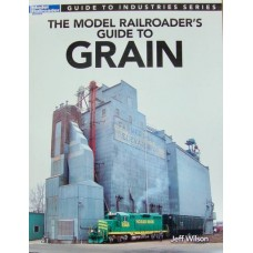 The Model Railroader's Guide To Grain (Wilson)