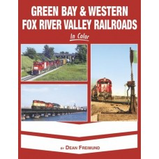 Green Bay & Western Fox River Valley Railroad In Color (Freimund)