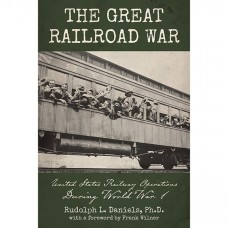 The Great Railroad War. United States Railway Operations During World War 1 (Daniels)