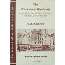 The Guernsey Railway. The German Occupation Lines In Guernsey And The Alderney Railway (Bonsor)