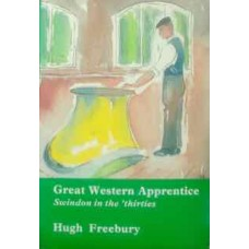 Great Western Apprentice. Swindon in the Thirties (Freebury)